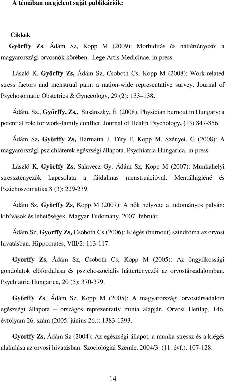 Journal of Psychosomatic Obstetrics & Gynecology, 29 (2): 133 138. Ádám, Sz., Győrffy, Zs., Susánszky, É. (2008). Physician burnout in Hungary: a potential role for work-family conflict.