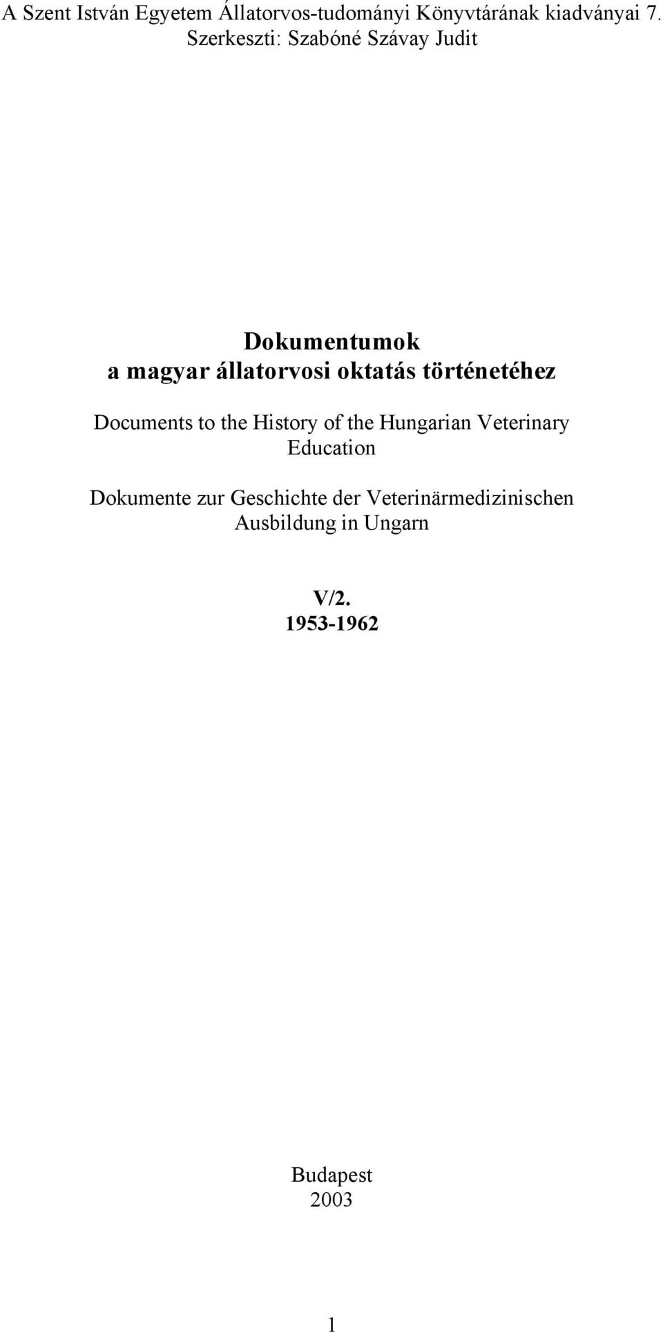 történetéhez Documents to the History of the Hungarian Veterinary Education