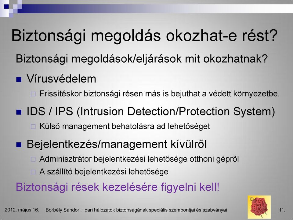 IDS / IPS (Intrusion Detection/Protection System) Külső management behatolásra ad lehetőséget Bejelentkezés/management kívülről