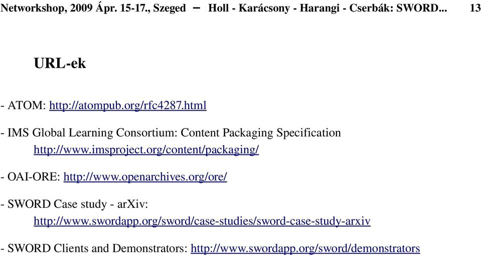 org/content/packaging/ OAI ORE: http://www.openarchives.org/ore/ SWORD Case study arxiv: http://www.swordapp.