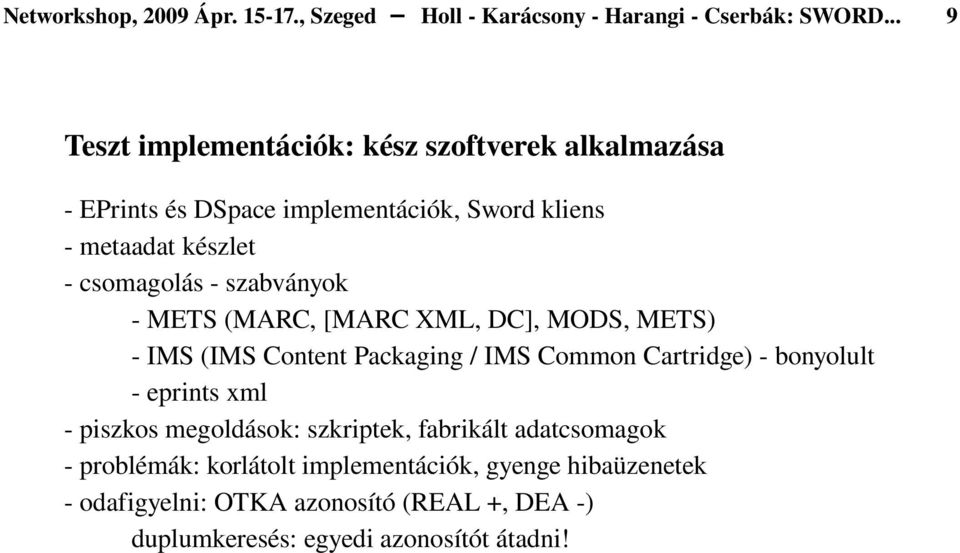 szabványok METS (MARC, [MARC XML, DC], MODS, METS) IMS (IMS Content Packaging / IMS Common Cartridge) bonyolult eprints xml