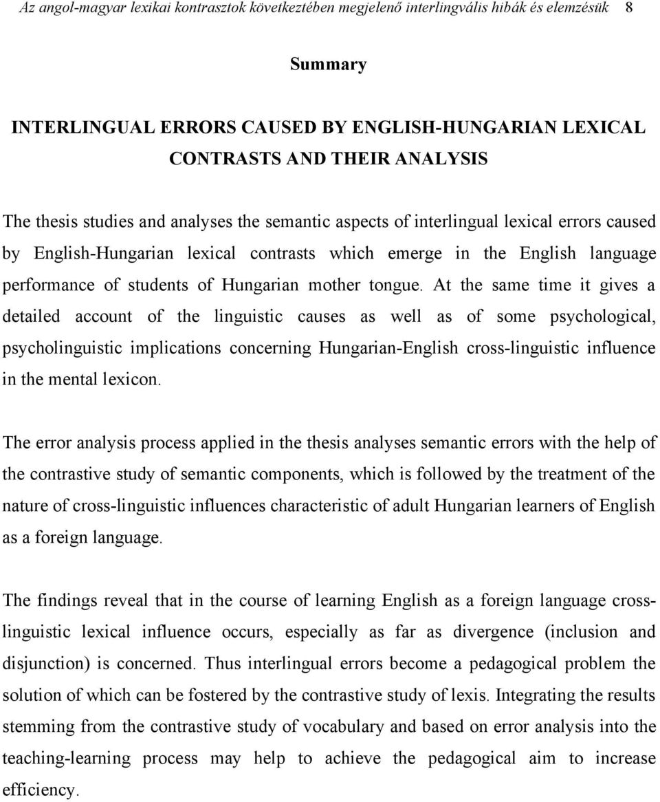 At the same time it gives a detailed account of the linguistic causes as well as of some psychological, psycholinguistic implications concerning Hungarian-English cross-linguistic influence in the