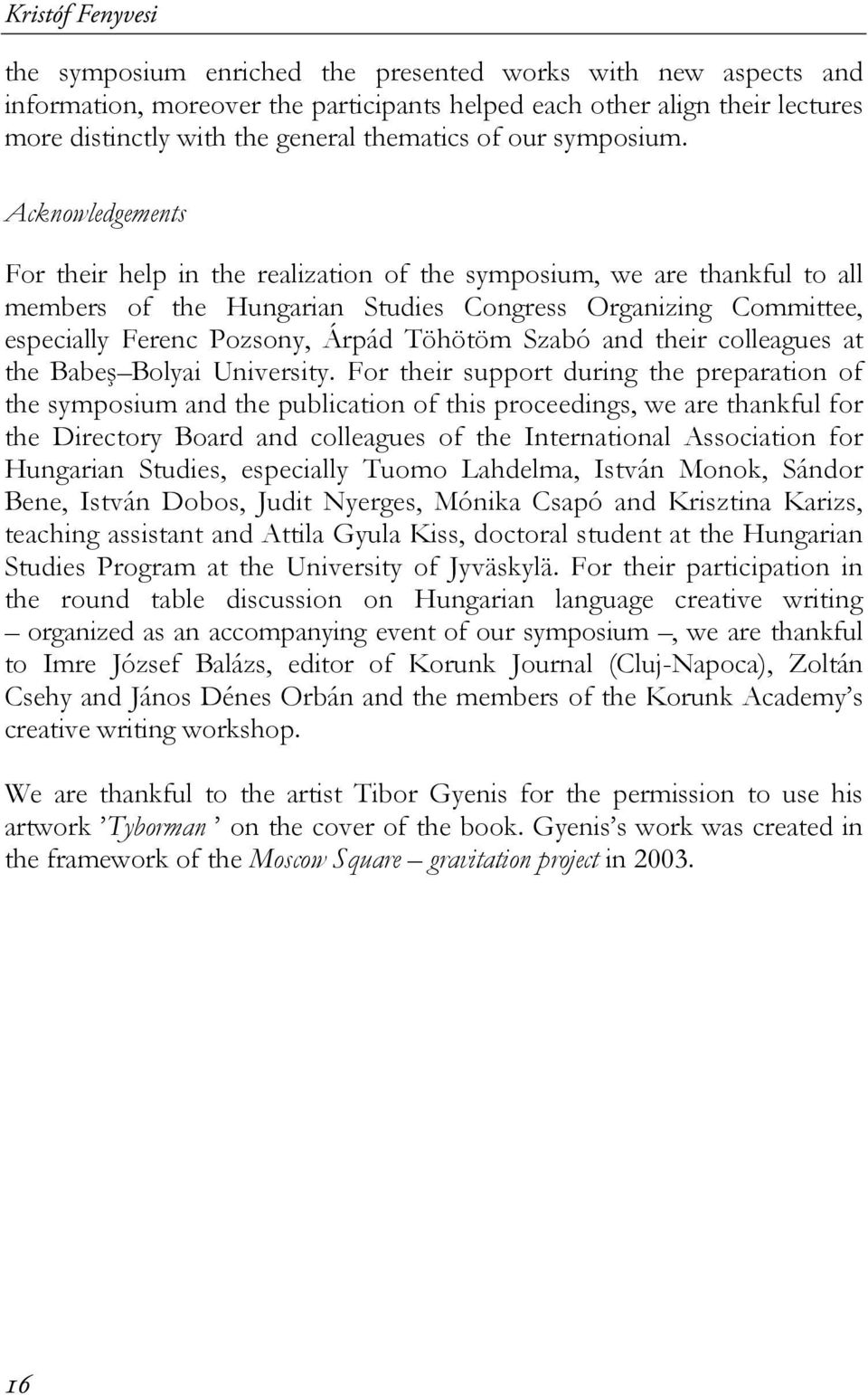 Acknowledgements For their help in the realization of the symposium, we are thankful to all members of the Hungarian Studies Congress Organizing Committee, especially Ferenc Pozsony, Árpád Töhötöm