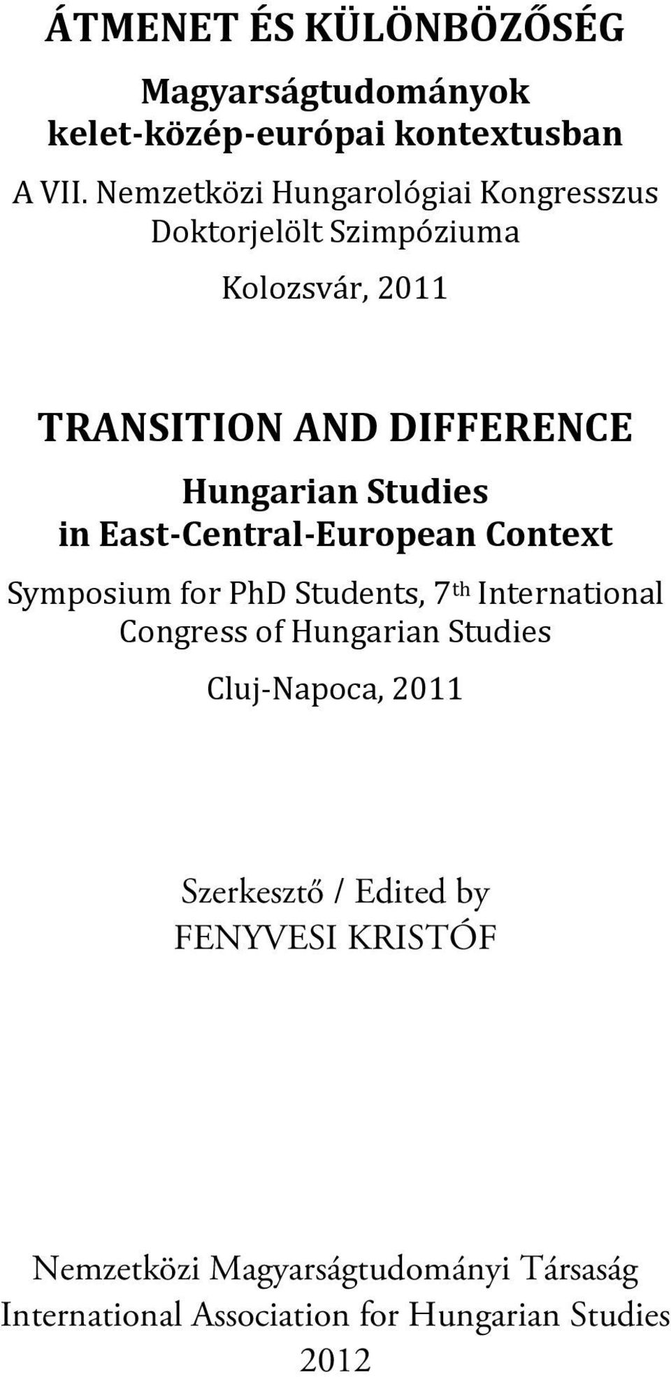 Studies in East-Central-European Context Symposium for PhD Students, 7 th International Congress of Hungarian
