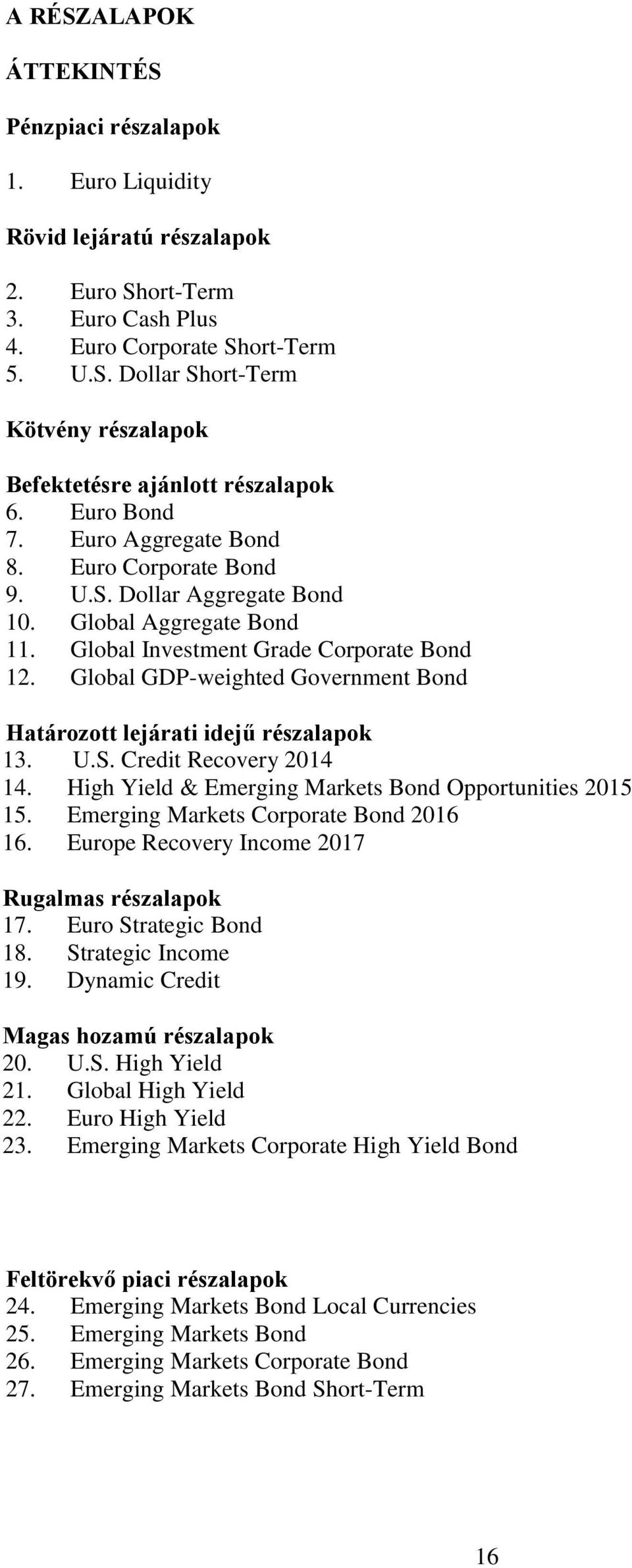Global GDP-weighted Government Bond Határozott lejárati idejű részalapok 13. U.S. Credit Recovery 2014 14. High Yield & Emerging Markets Bond Opportunities 2015 15.