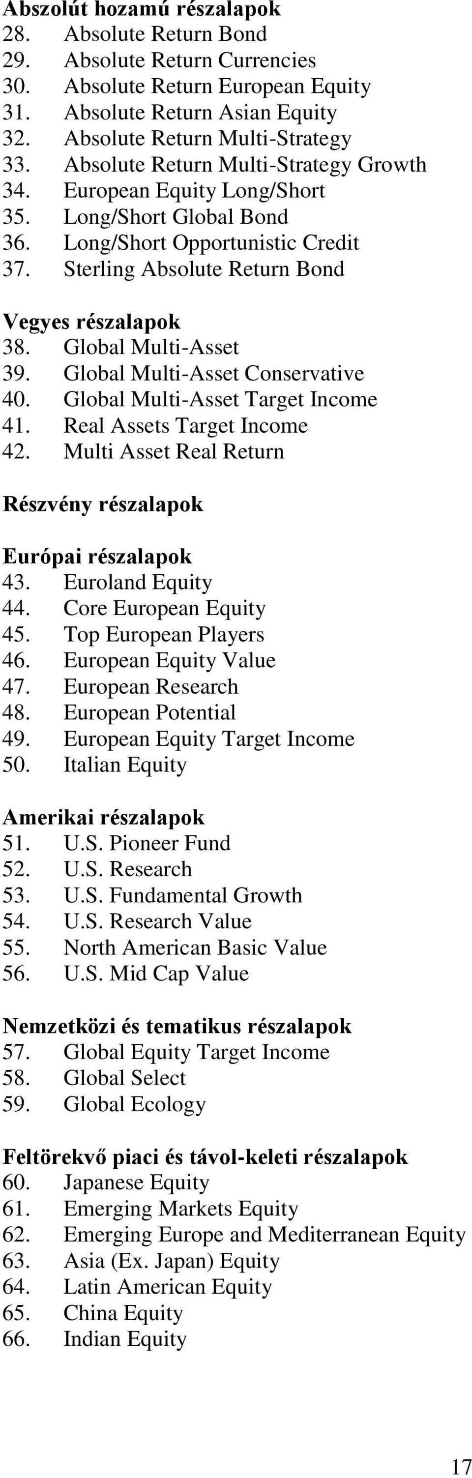 Global Multi-Asset 39. Global Multi-Asset Conservative 40. Global Multi-Asset Target Income 41. Real Assets Target Income 42. Multi Asset Real Return Részvény részalapok Európai részalapok 43.