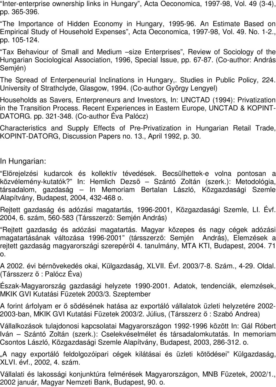 Tax Behaviour of Small and Medium size Enterprises, Review of Sociology of the Hungarian Sociological Association, 1996, Special Issue, pp. 67-87.