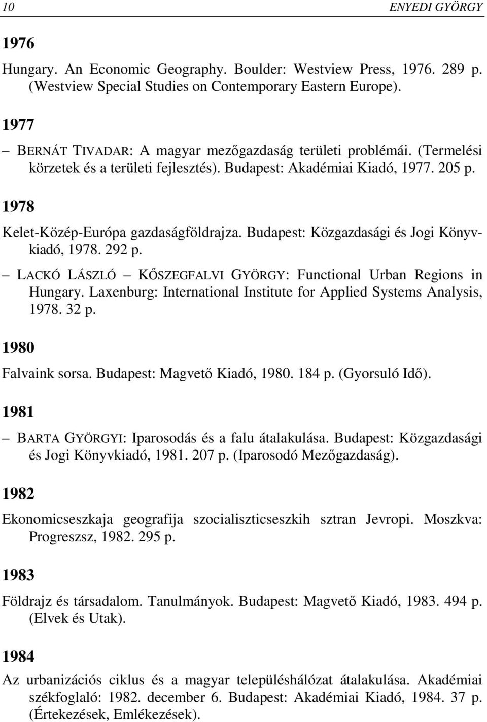 Budapest: Közgazdasági és Jogi Könyvkiadó, 1978. 292 p. LACKÓ LÁSZLÓ KİSZEGFALVI GYÖRGY: Functional Urban Regions in Hungary. Laxenburg: International Institute for Applied Systems Analysis, 1978.