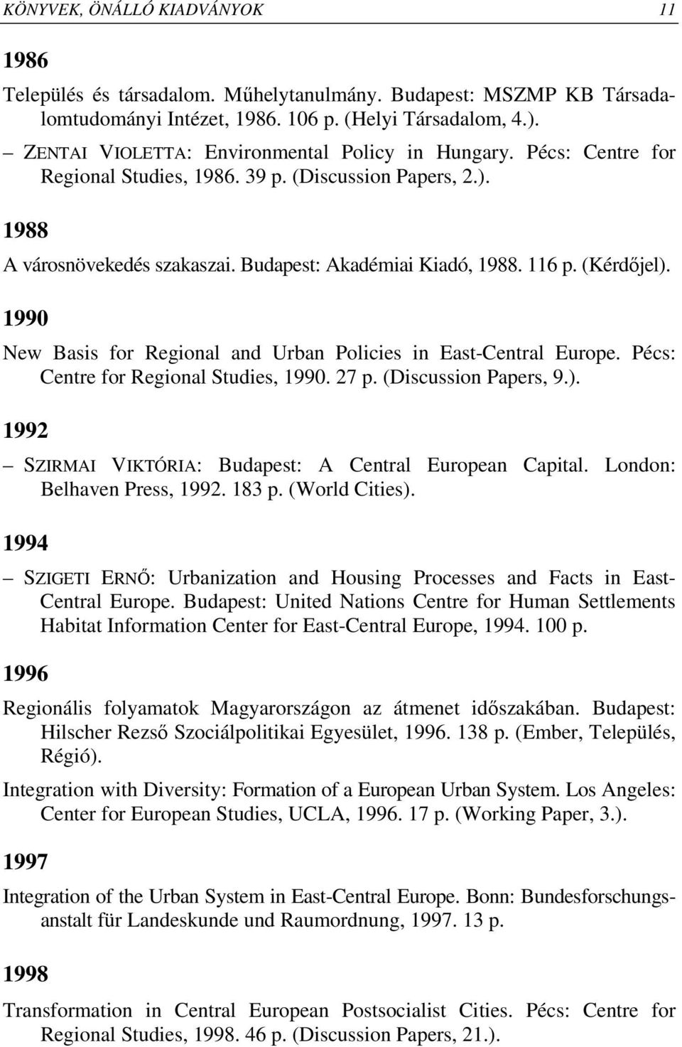 (Kérdıjel). 1990 New Basis for Regional and Urban Policies in East-Central Europe. Pécs: Centre for Regional Studies, 1990. 27 p. (Discussion Papers, 9.). 1992 SZIRMAI VIKTÓRIA: Budapest: A Central European Capital.