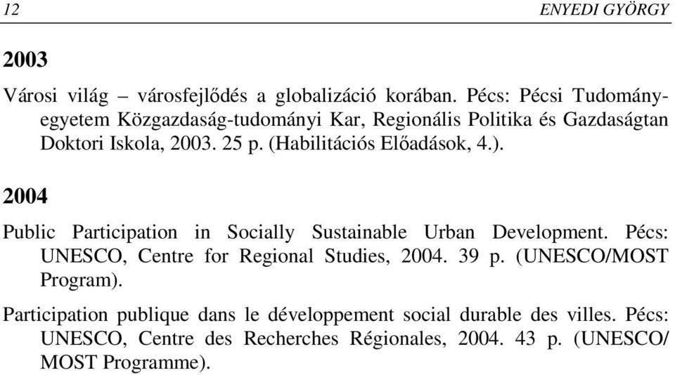 (Habilitációs Elıadások, 4.). 2004 Public Participation in Socially Sustainable Urban Development.
