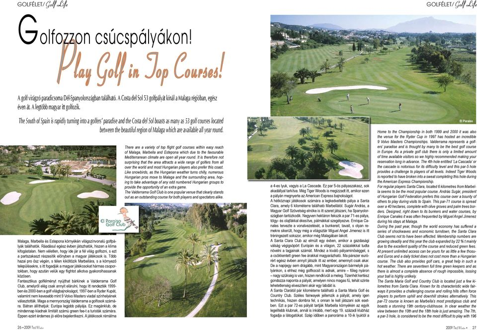 The South of Spain is rapidly turning into a golfers paradise and the Costa del Sol boasts as many as 53 golf courses located between the beautiful region of Malaga which are available all year round.