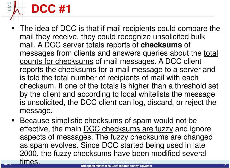 A DCC client reports the checksums for a mail message to a server and is told the total number of recipients of mail with each checksum.