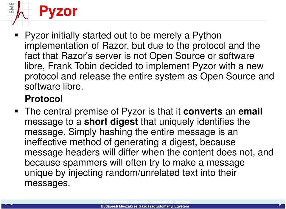 Protocol The central premise of Pyzor is that it converts an email message to a short digest that uniquely identifies the message.
