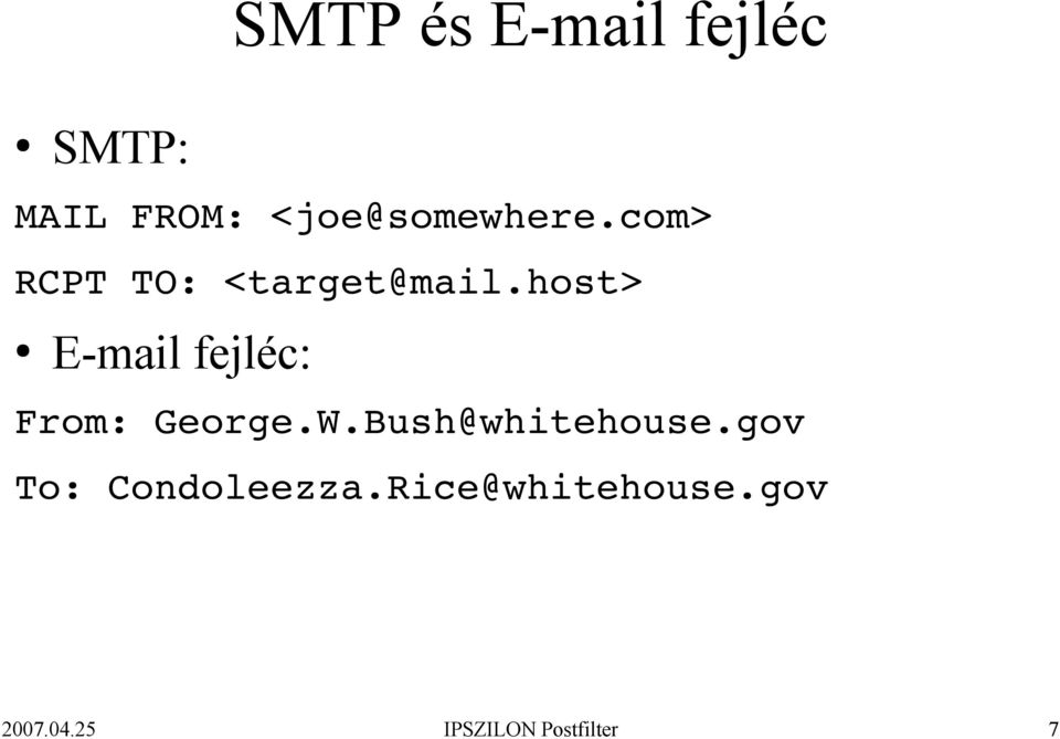 host> E-mail fejléc: From: George.W.Bush@whitehouse.