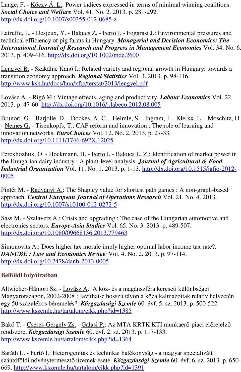 Managerial and Decision Economics: The International Journal of Research and Progress in Management Economics Vol. 34. No. 6. 2013. p. 409-416. http://dx.doi.org/10.1002/mde.2600 Lengyel B.