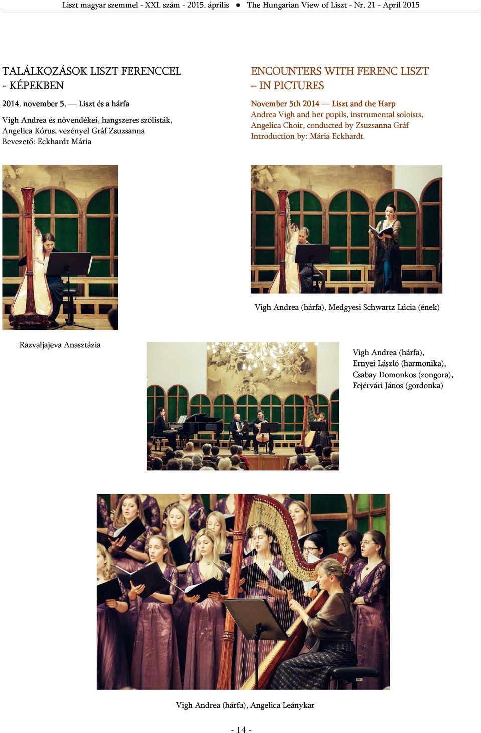 LISZT IN PICTURES November 5th 2014 Liszt and the Harp Andrea Vigh and her pupils, instrumental soloists, Angelica Choir, conducted by Zsuzsanna Gráf