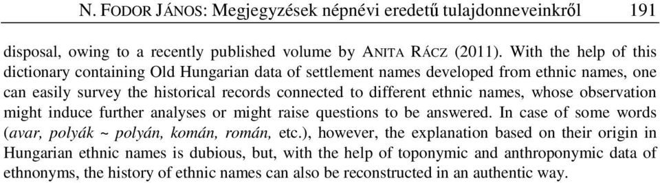 different ethnic names, whose observation might induce further analyses or might raise questions to be answered. In case of some words (avar, polyák ~ polyán, komán, román, etc.