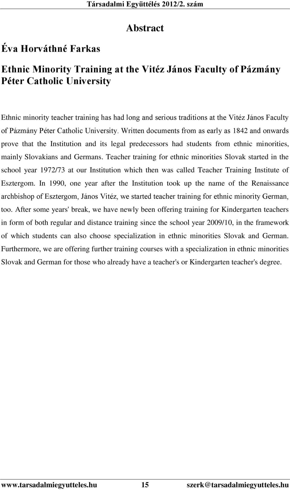 Written documents from as early as 1842 and onwards prove that the Institution and its legal predecessors had students from ethnic minorities, mainly Slovakians and Germans.