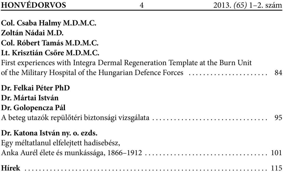 Dermal Regeneration Template at the Burn Unit of the Military Hospital of the Hungarian Defence Forces... 84 Dr.