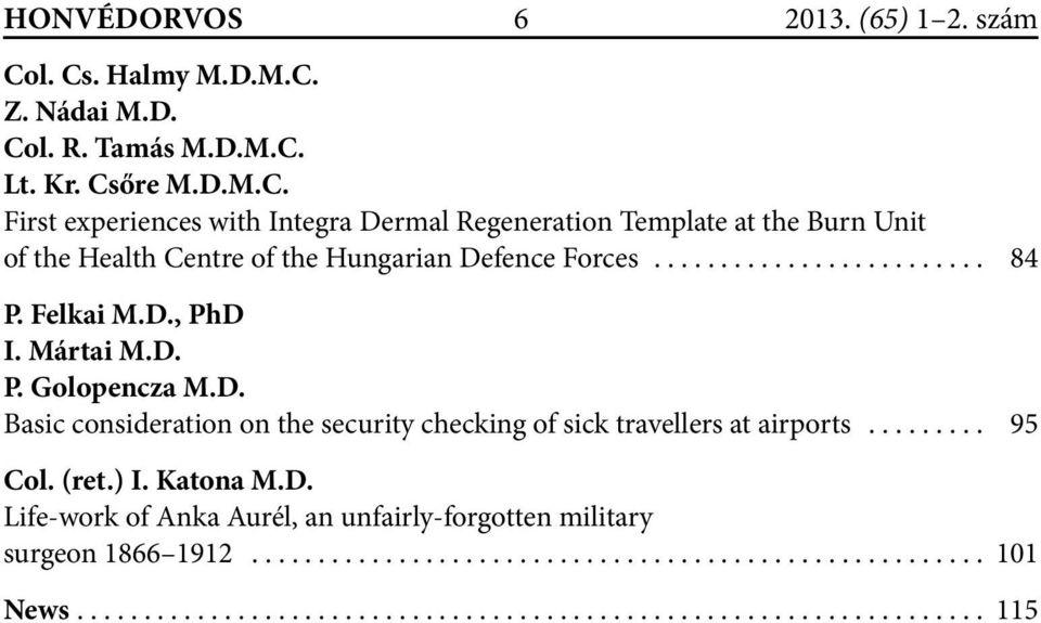 Regeneration Template at the Burn Unit of the Health Centre of the Hungarian Defence Forces... 84 P. Felkai M.D., PhD I.
