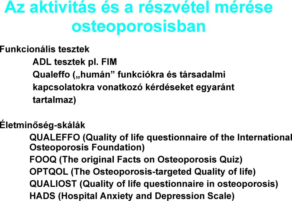 QUALEFFO (Quality of life questionnaire of the International Osteoporosis Foundation) FOOQ (The original Facts on