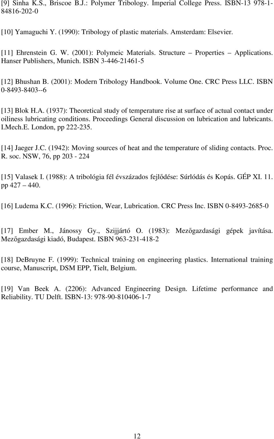 ISBN 0-8493-8403--6 [13] Blok H.A. (1937): Theoretical study of temperature rise at surface of actual contact under oiliness lubricating conditions.