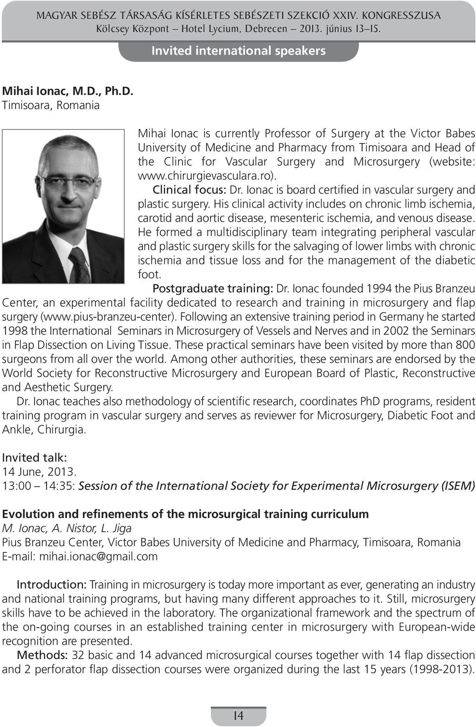 Timisoara, Romania Mihai Ionac is currently Professor of Surgery at the Victor Babes University of Medicine and Pharmacy from Timisoara and Head of the Clinic for Vascular Surgery and Microsurgery