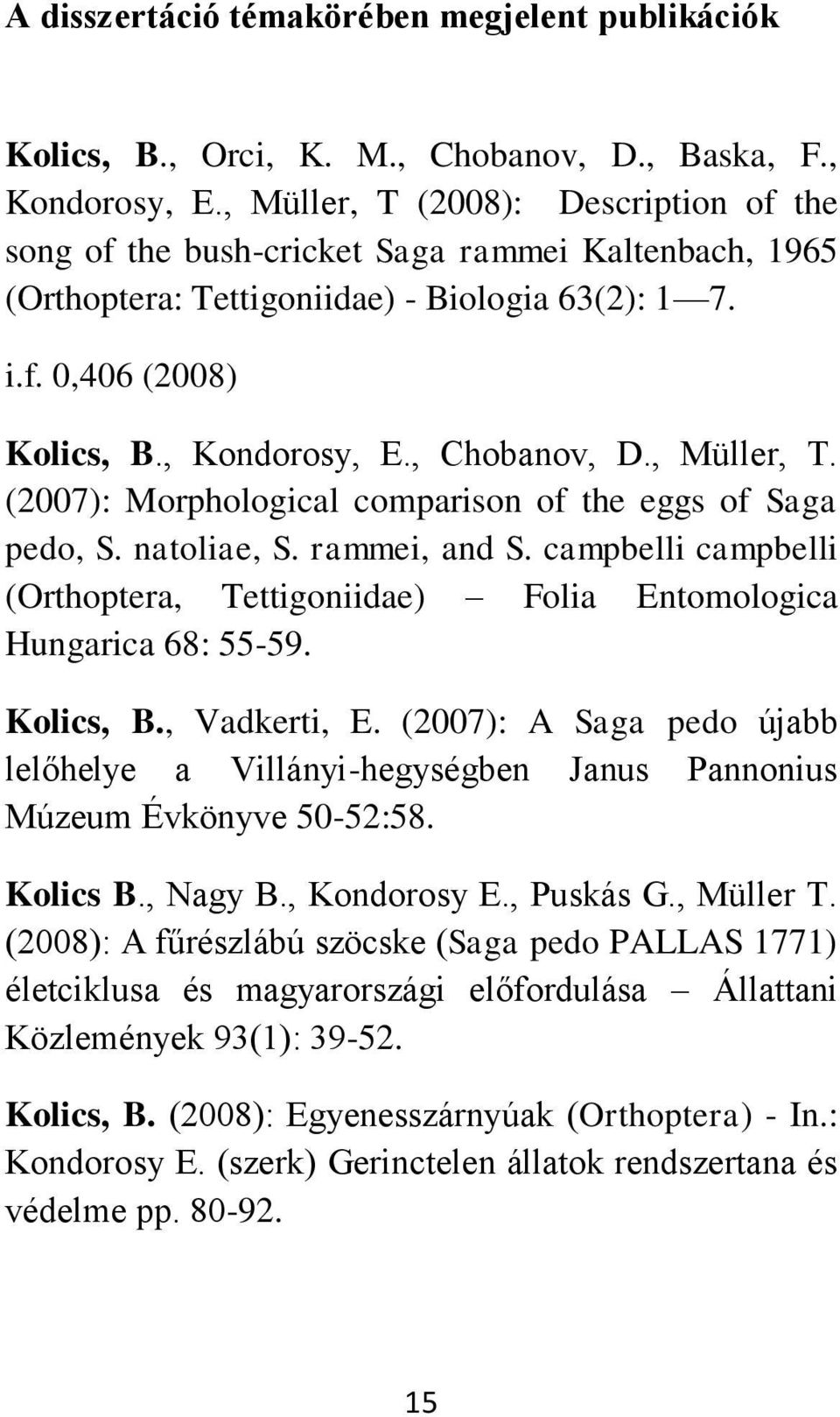 , Chobanov, D., Müller, T. (2007): Morphological comparison of the eggs of Saga pedo, S. natoliae, S. rammei, and S.