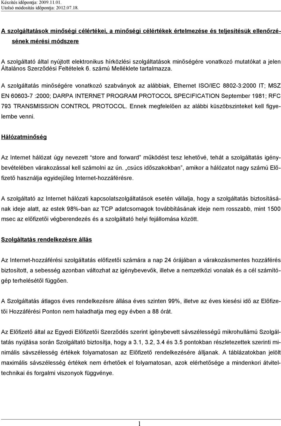 A szolgáltatás minőségére vonatkozó szabványok az alábbiak, Ethernet ISO/IEC 8802-3:2000 IT; MSZ EN 60603-7 :2000; DARPA INTERNET PROGRAM PROTOCOL SPECIFICATION September 1981; RFC 793 TRANSMISSION