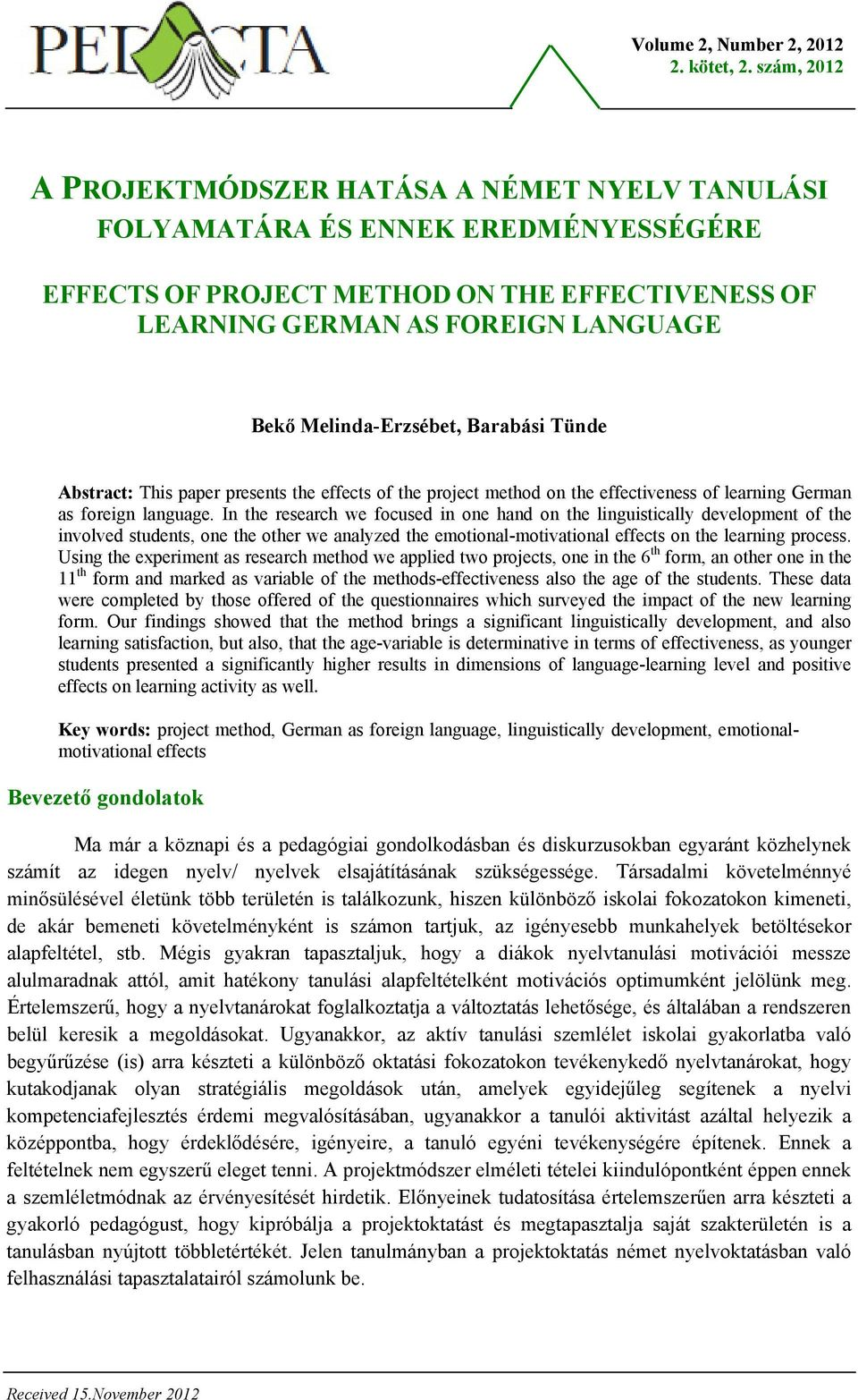 Melinda-Erzsébet, Barabási Tünde Abstract: This paper presents the effects of the project method on the effectiveness of learning German as foreign language.
