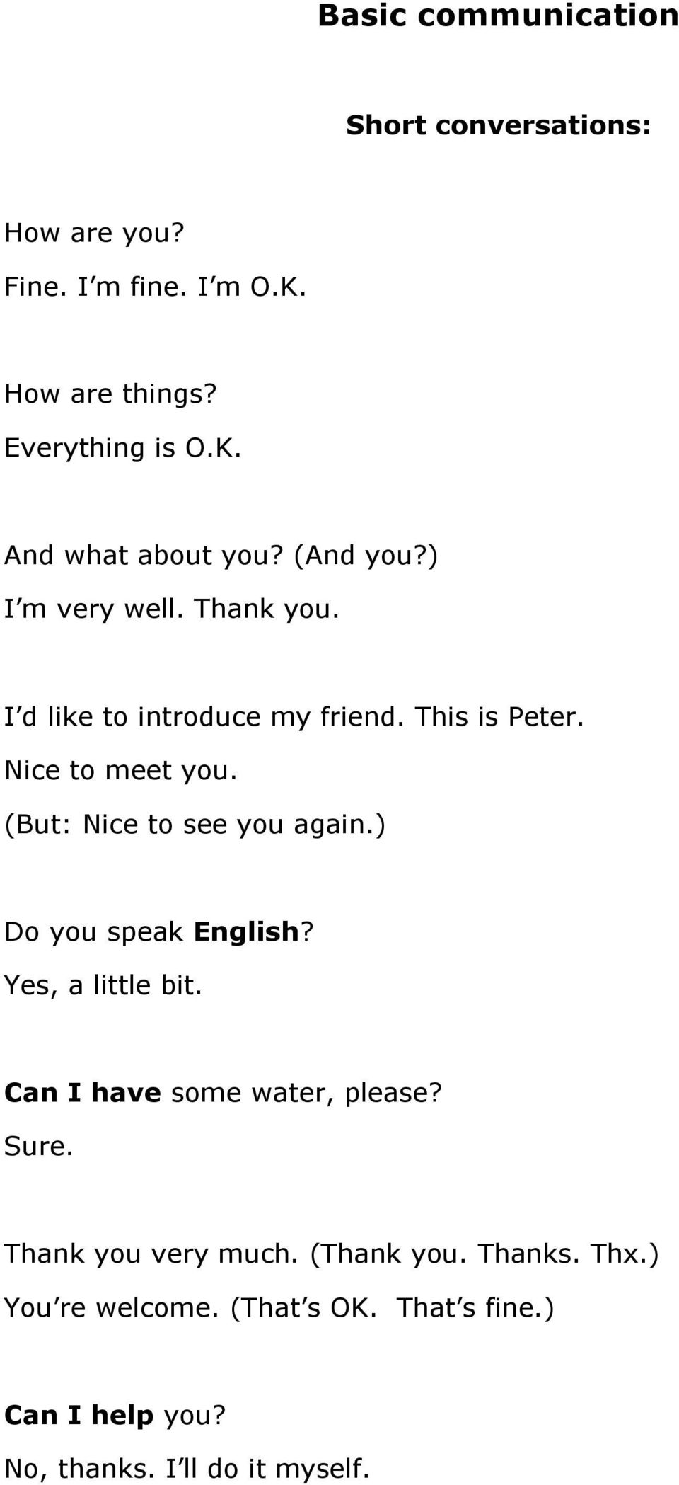 (But: Nice to see you again.) Do you speak English? Yes, a little bit. Can I have some water, please? Sure.