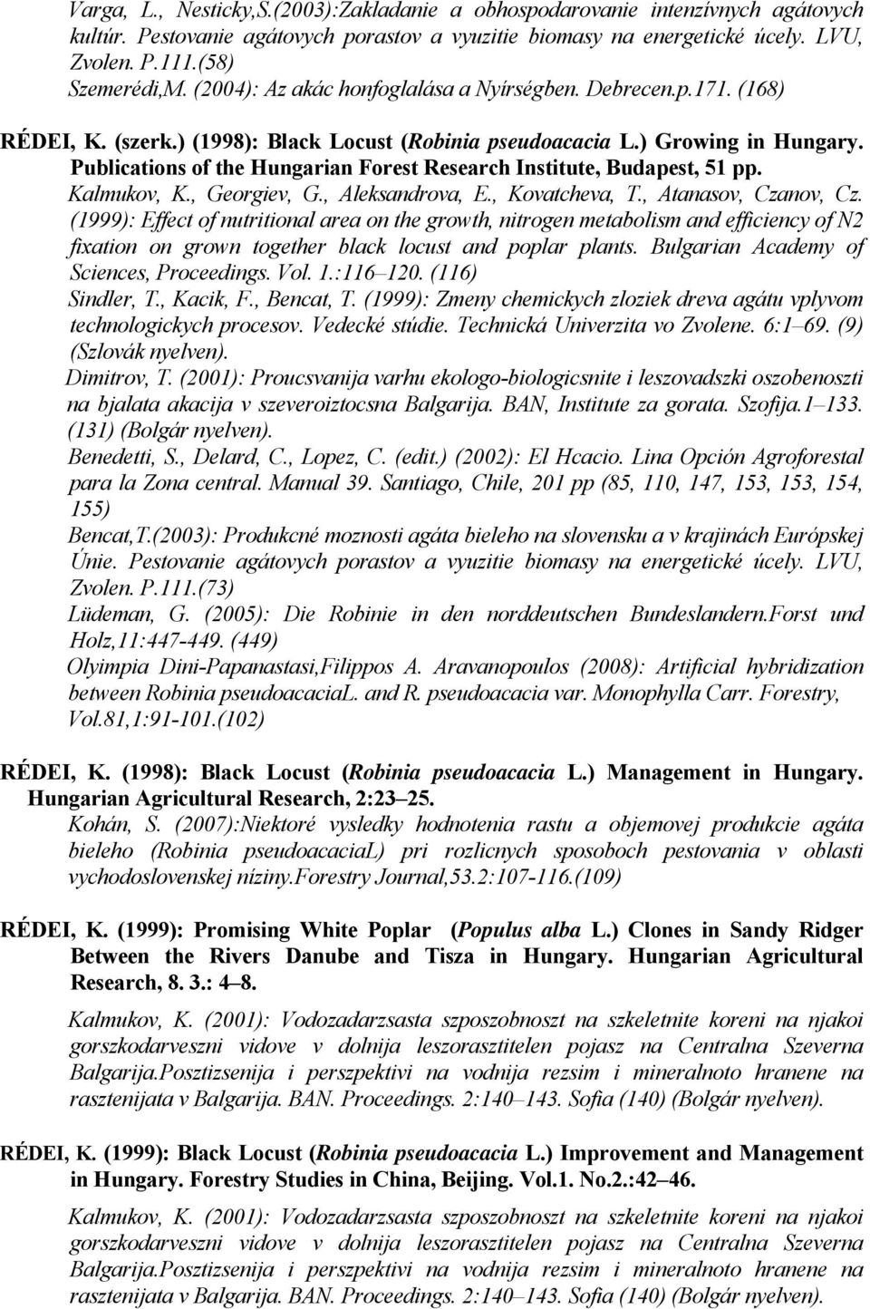 Publications of the Hungarian Forest Research Institute, Budapest, 51 pp. Kalmukov, K., Georgiev, G., Aleksandrova, E., Kovatcheva, T., Atanasov, Czanov, Cz.