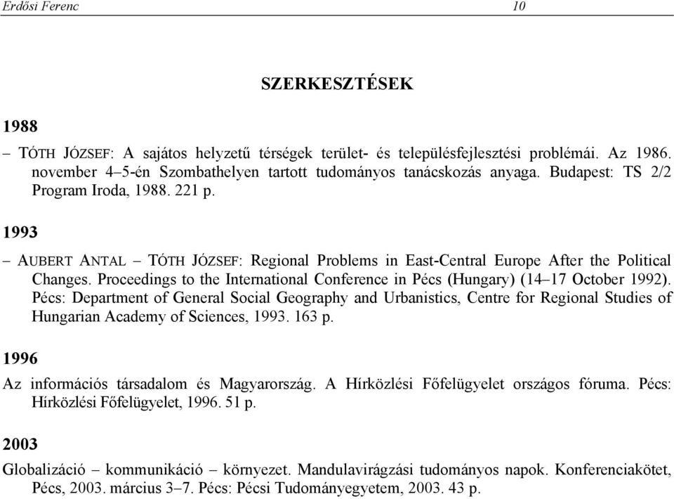Proceedings to the International Conference in Pécs (Hungary) (14 17 October 1992).