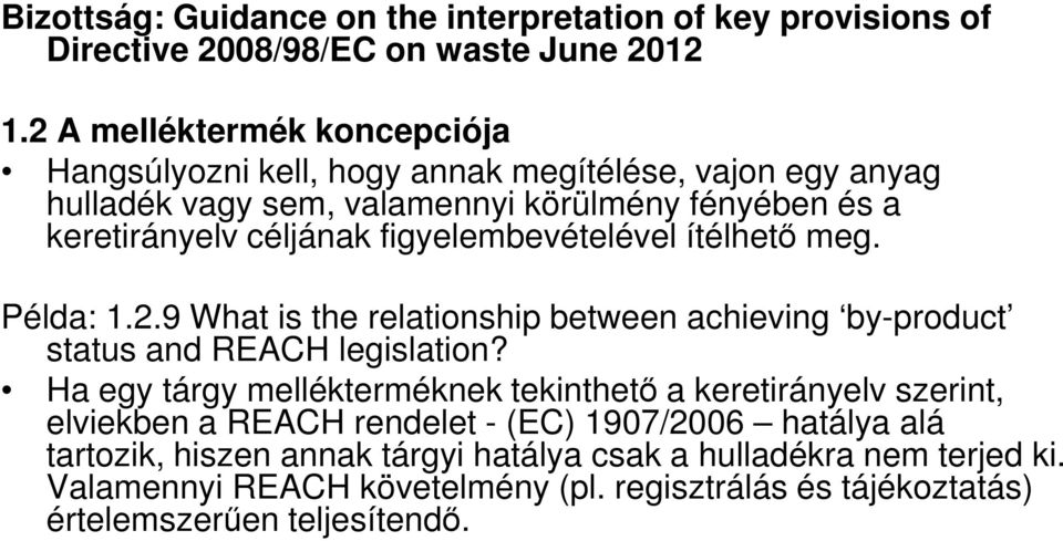 figyelembevételével ítélhetı meg. Példa: 1.2.9 What is the relationship between achieving by-product status and REACH legislation?