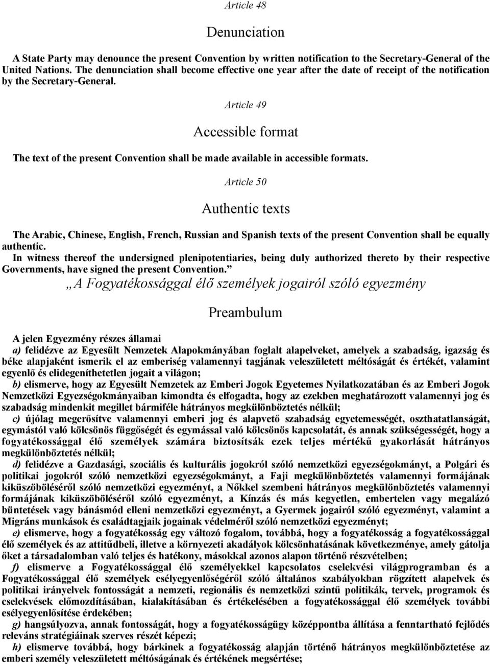 Article 49 Accessible format The text of the present Convention shall be made available in accessible formats.