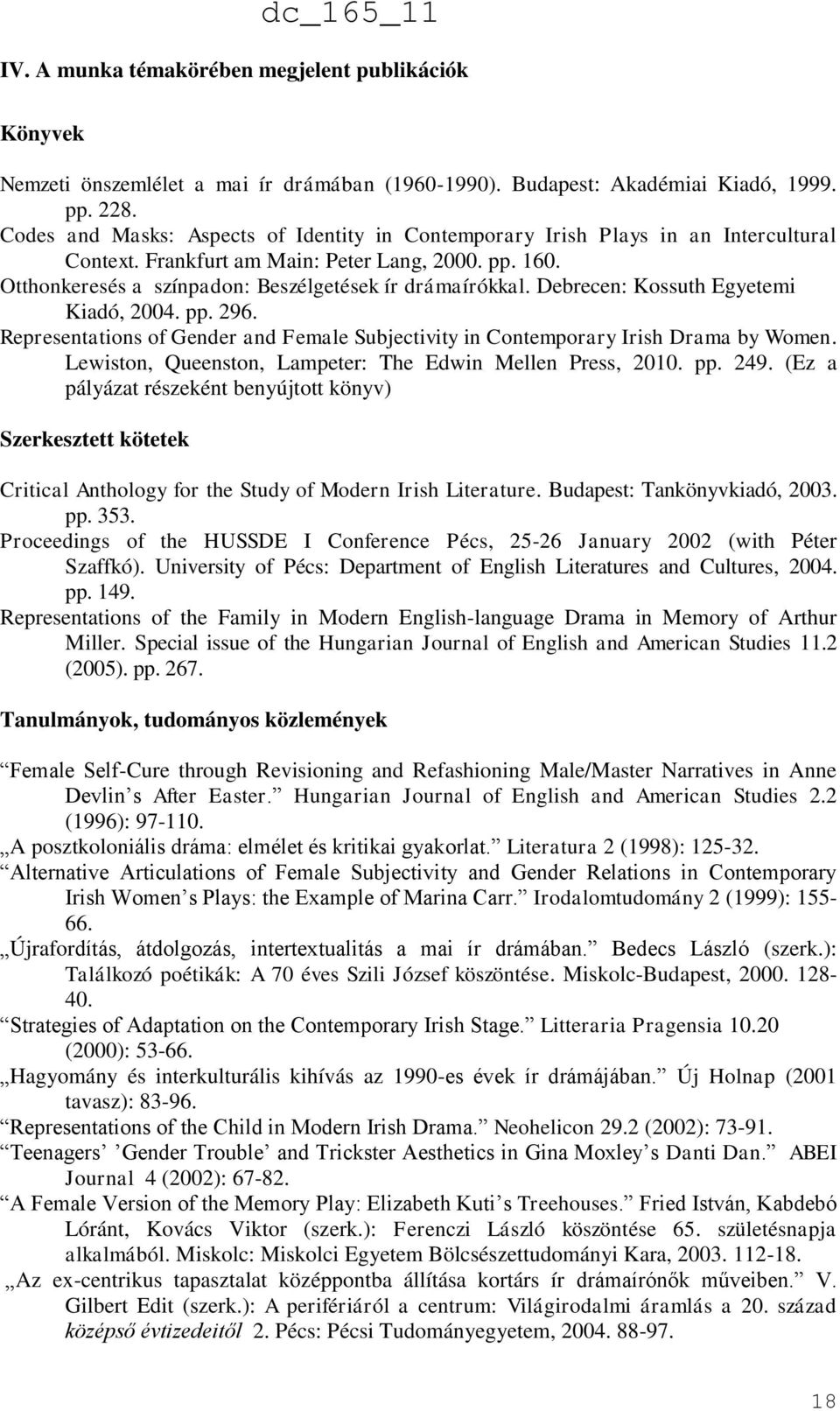 Debrecen: Kossuth Egyetemi Kiadó, 2004. pp. 296. Representations of Gender and Female Subjectivity in Contemporary Irish Drama by Women. Lewiston, Queenston, Lampeter: The Edwin Mellen Press, 2010.