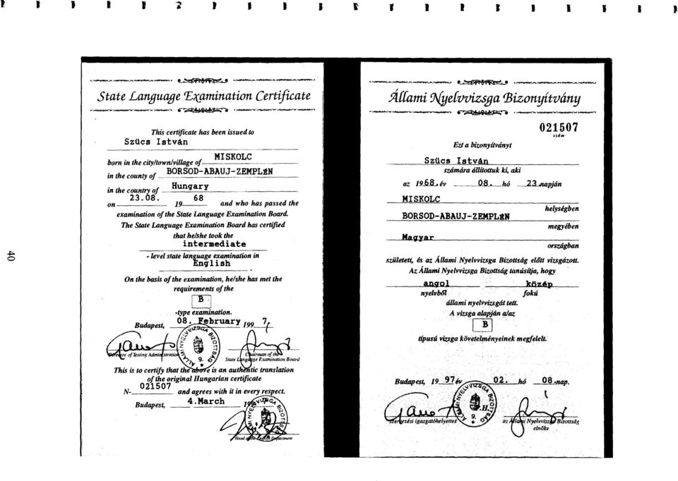 The State Language Examination Board has certified that he/she took the intermediate level state language examination in English Ön the basis of the examination, he/she has met the requirements of