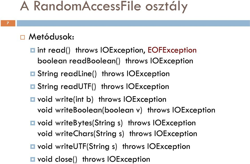 throws IOException void writeboolean(boolean v) throws IOException void writebytes(string s) throws IOException