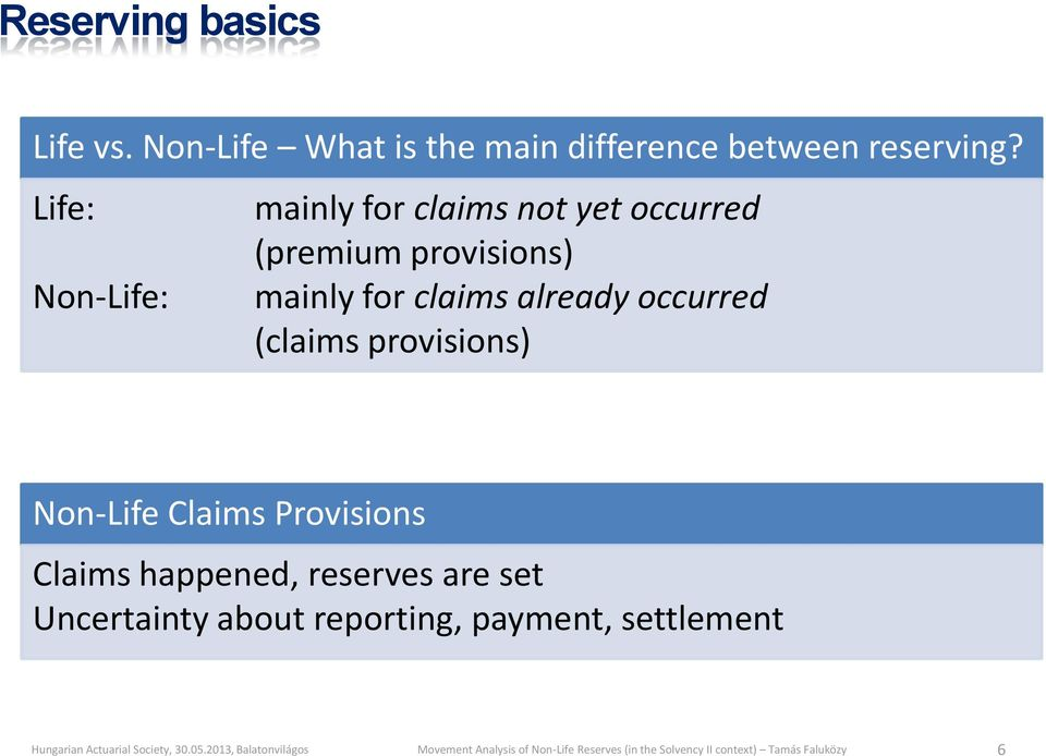 Life: Non-Life: mainly for claims not yet occurred (premium provisions) mainly