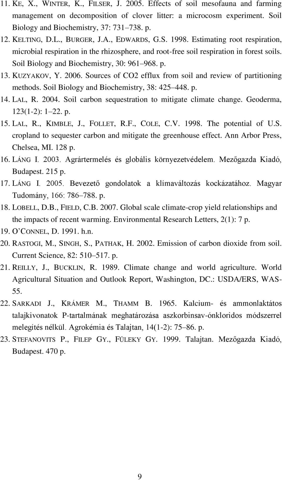 Soil Biology and Biochemistry, 30: 961 968. p. 13. KUZYAKOV, Y. 2006. Sources of CO2 efflux from soil and review of partitioning methods. Soil Biology and Biochemistry, 38: 425 448. p. 14. LAL, R.