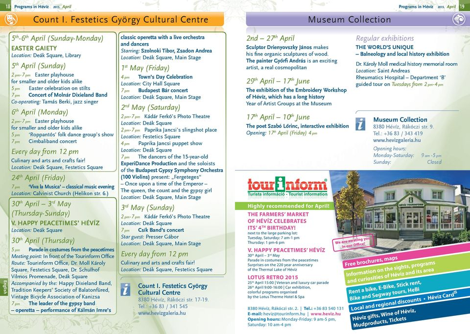 older kids alike 5 pm Easter celebration on stilts 7 pm Concert of Molnár Dixieland Band Co-operating: Tamás Berki, jazz singer 6 th April (Monday) 2 pm-7 pm Easter playhouse for smaller and older