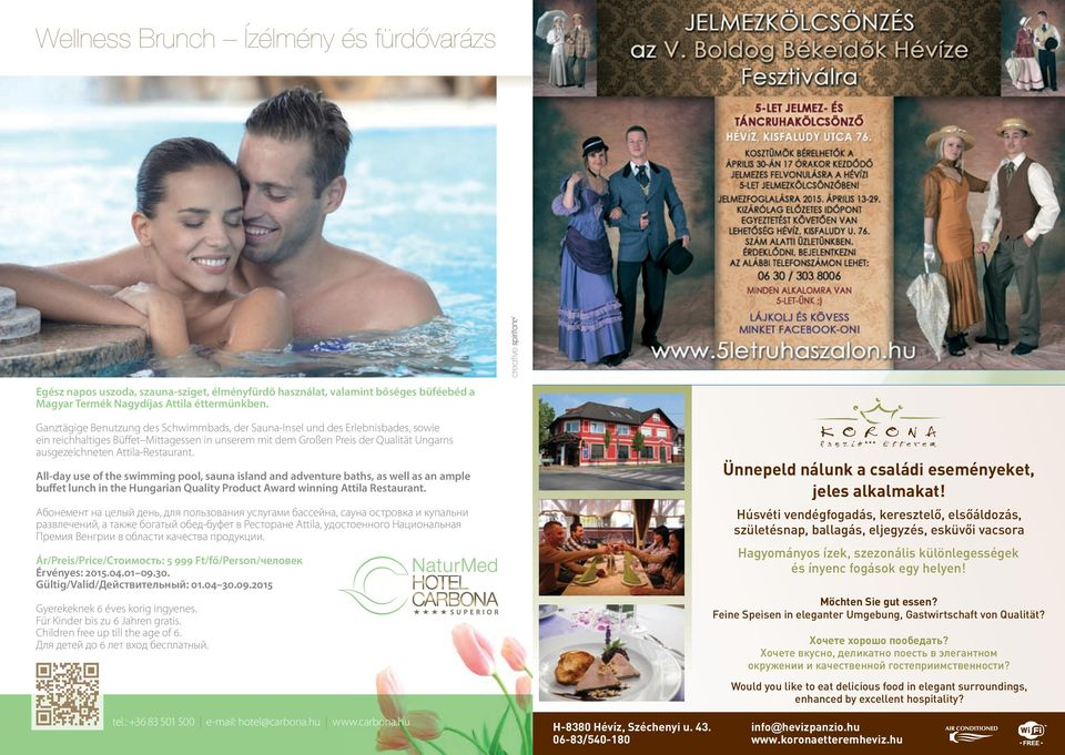 Attila-Restaurant. All-day use of the swimming pool, sauna island and adventure baths, as well as an ample buffet lunch in the Hungarian Quality Product Award winning Attila Restaurant.