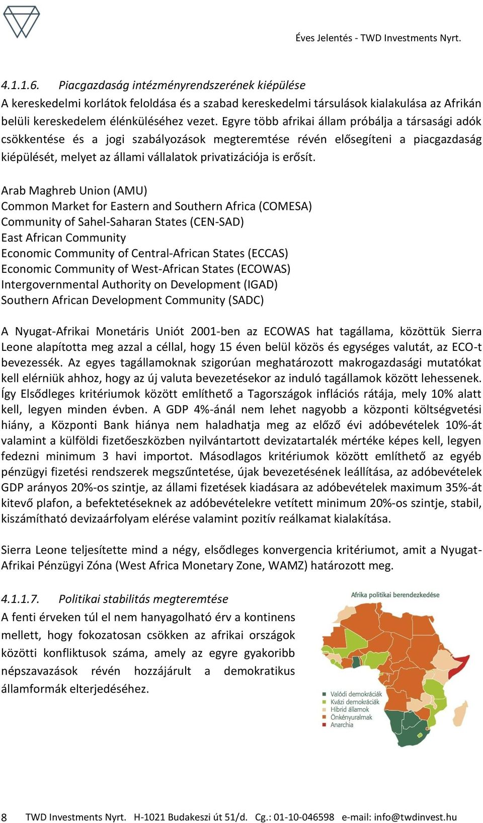 Arab Maghreb Union (AMU) Common Market for Eastern and Southern Africa (COMESA) Community of Sahel-Saharan States (CEN-SAD) East African Community Economic Community of Central-African States (ECCAS)