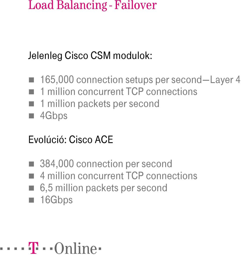 packets per second 4Gbps Evolúció: Cisco ACE 384,000 connection per
