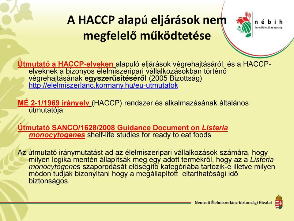 hu/eu-utmutatok MÉ 2-1/1969 irányelv (HACCP) rendszer és alkalmazásának általános útmutatója Útmutató SANCO/1628/2008 Guidance Document on Listeria monocytogenes shelf-life studies for ready