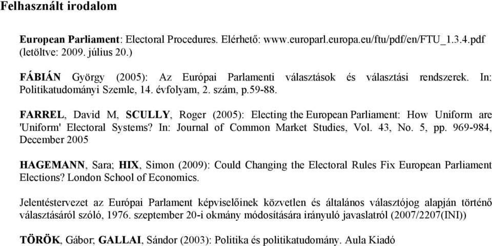 FARREL, David M, SCULLY, Roger (2005): Electing the European Parliament: How Uniform are 'Uniform' Electoral Systems? In: Journal of Common Market Studies, Vol. 43, No. 5, pp.