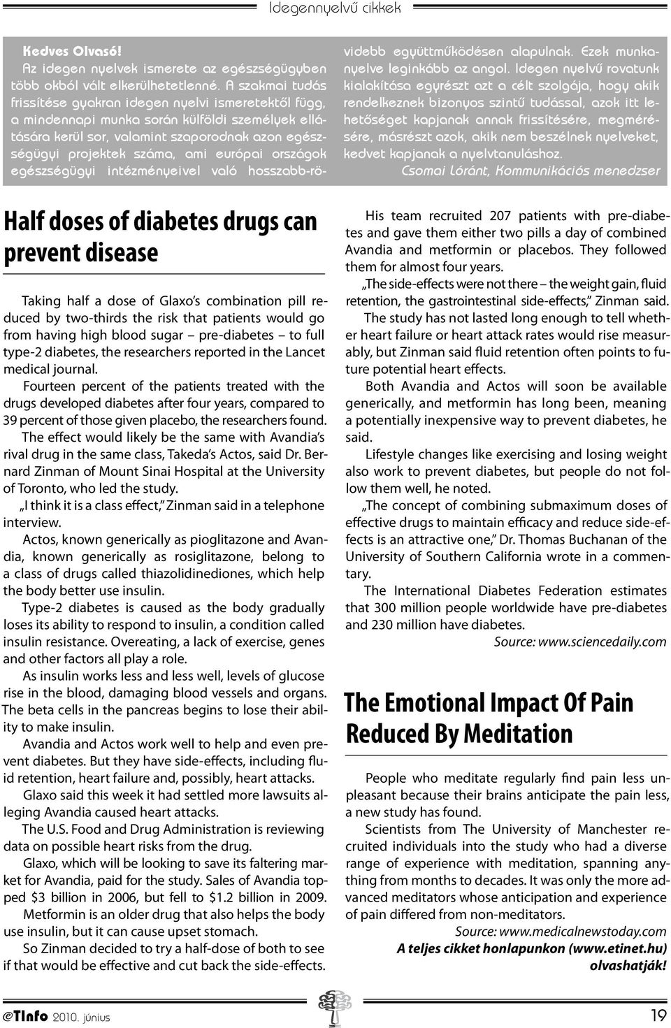 Fourteen percent of the patients treated with the drugs developed diabetes after four years, compared to 39 percent of those given placebo, the researchers found.