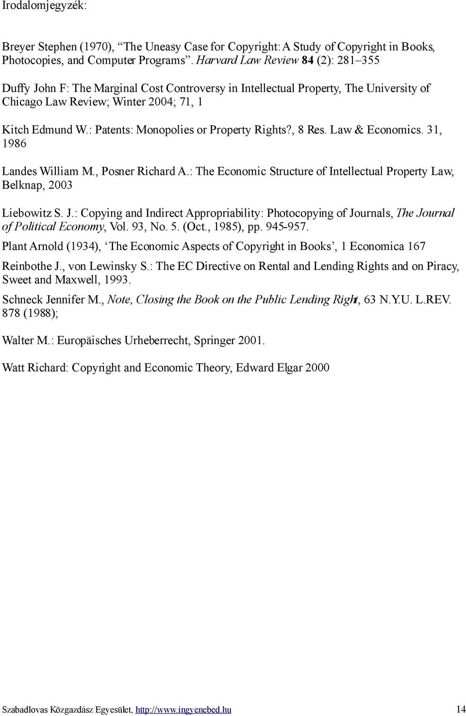 : Patents: Monopolies or Property Rights?, 8 Res. Law & Economics. 31, 1986 Landes William M., Posner Richard A.: The Economic Structure of Intellectual Property Law, Belknap, 2003 Liebowitz S. J.