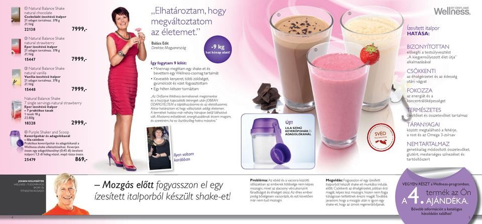 378 g 21,16/g 15448 7999,- Natural Balance Shake 7 single servings-natural strawberry Eper ízesítésű italpor 7 praktikus tasak 1 tasak 18 g 23,80/g 18328 2999,- Purple Shaker and Scoop Keverőpohár és