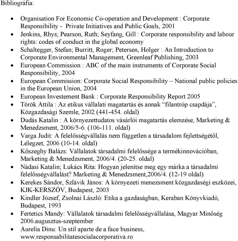 Publishing, 2003 European Commission : ABC of the main instruments of Corporate Social Responsibility, 2004 European Commission: Corporate Social Responsibility National public policies in the